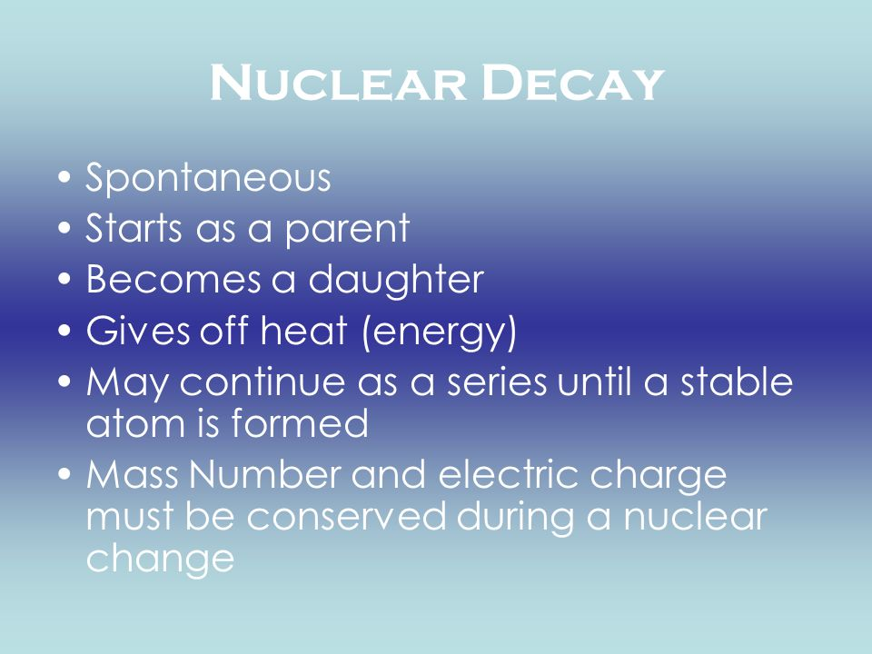 Nuclear Decay Spontaneous Starts as a parent Becomes a daughter