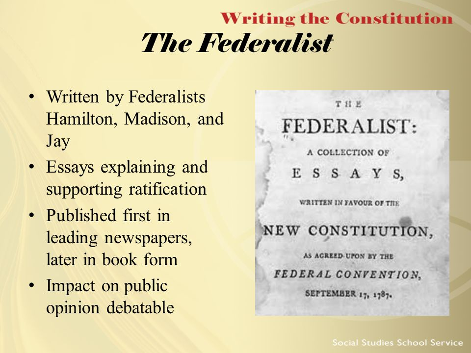 essays written in support of the ratification of the constitution The federalist: a collection of essays, written in favour of the new constitution  2 vols new york: j and a mclean, 1788 thomas jefferson library, rare.