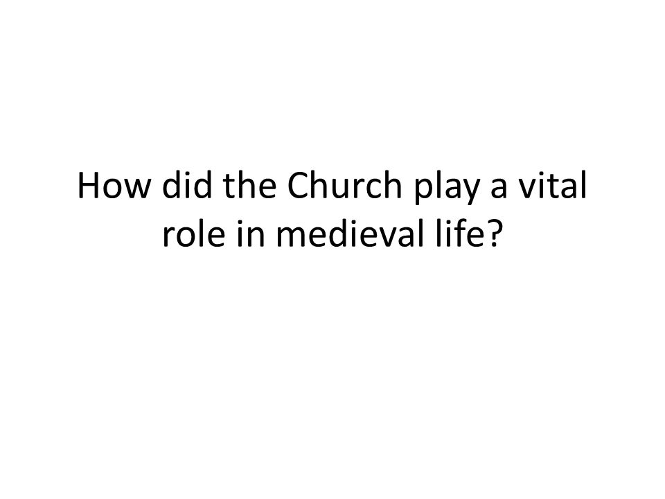 an analysis of the role played by the church in medieval time The roman catholic church was the only church at this time these are the major ways in which the church played a role in medieval enotescom will help.