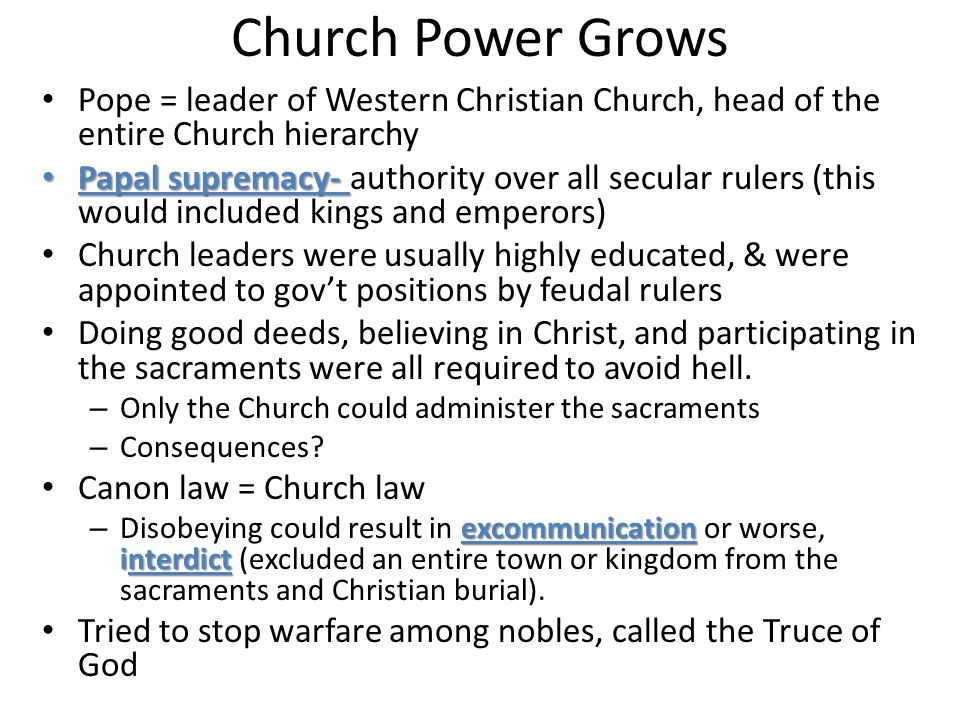Church Power Grows Pope = leader of Western Christian Church, head of the entire Church hierarchy.