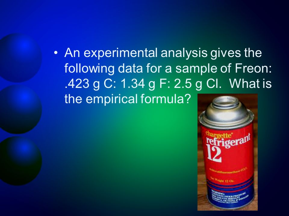 An experimental analysis gives the following data for a sample of Freon: .423 g C: 1.34 g F: 2.5 g Cl.