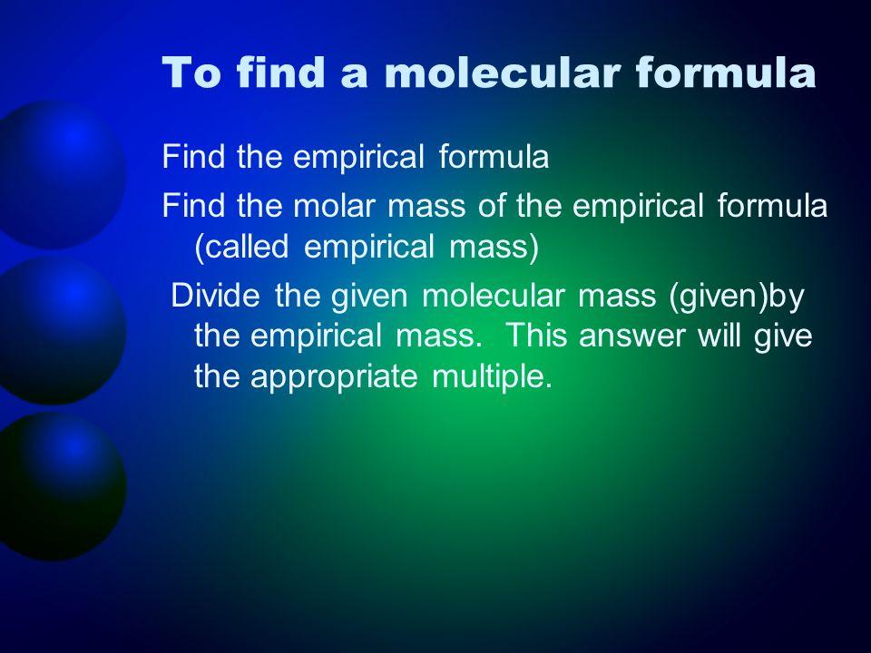 To find a molecular formula