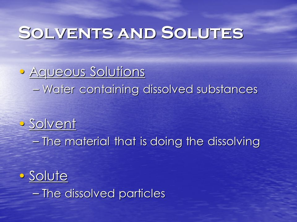 Solvents and Solutes Aqueous Solutions Solvent Solute