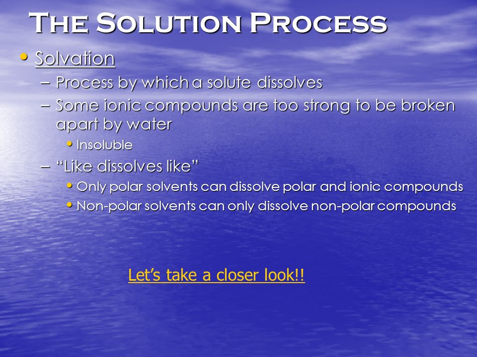 The Solution Process Solvation Let's take a closer look!!