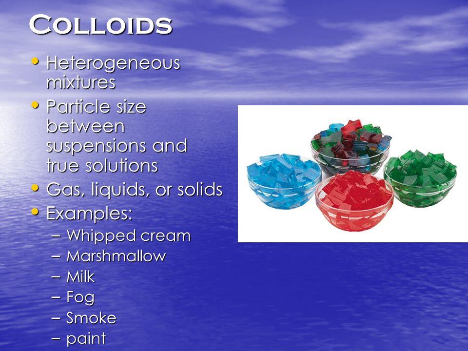 Colloids Heterogeneous mixtures