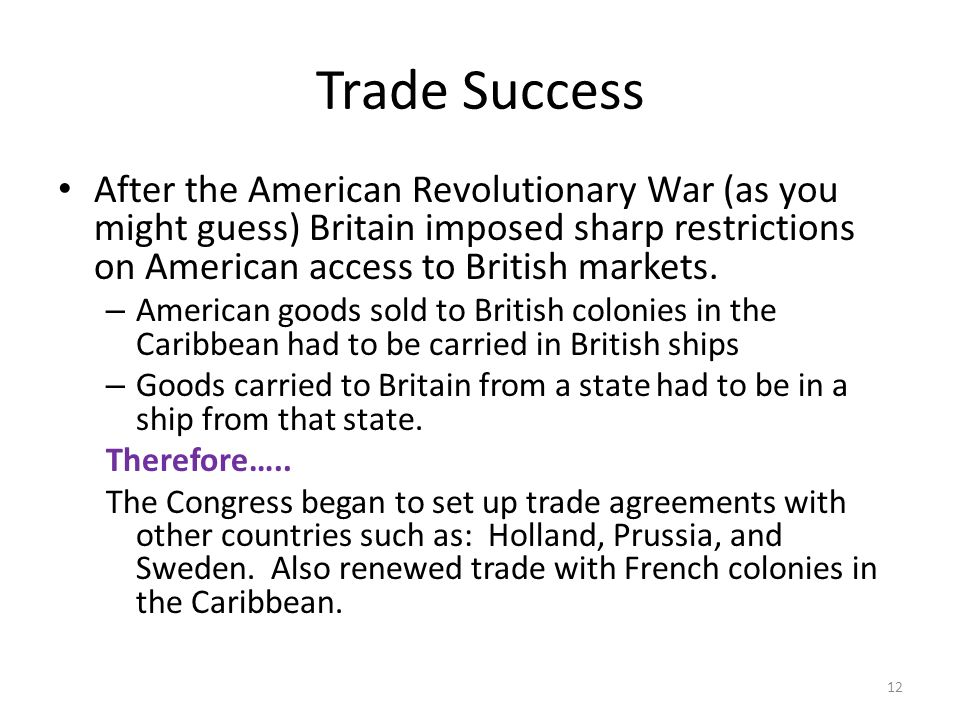 Trade Success After the American Revolutionary War (as you might guess) Britain imposed sharp restrictions on American access to British markets.