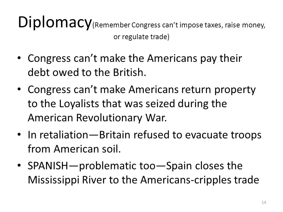 Diplomacy(Remember Congress can't impose taxes, raise money, or regulate trade)