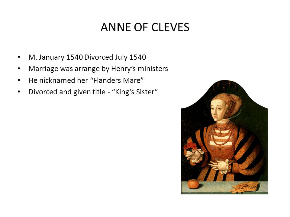 ANNE OF CLEVES M. January 1540 Divorced July 1540