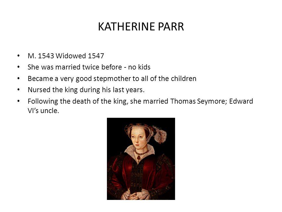 KATHERINE PARR M. 1543 Widowed 1547