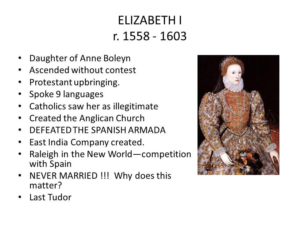 ELIZABETH I r. 1558 - 1603 Daughter of Anne Boleyn