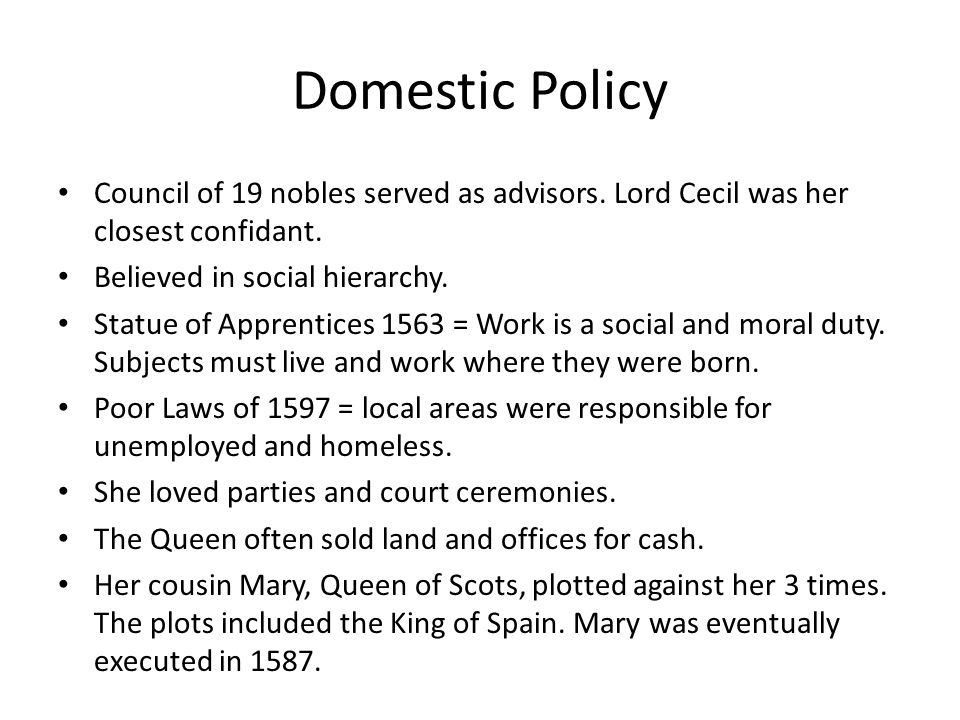 Domestic Policy Council of 19 nobles served as advisors. Lord Cecil was her closest confidant. Believed in social hierarchy.