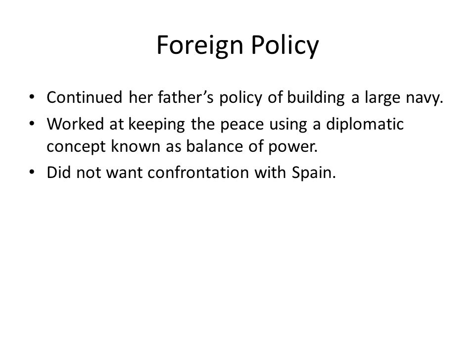 Foreign Policy Continued her father's policy of building a large navy.