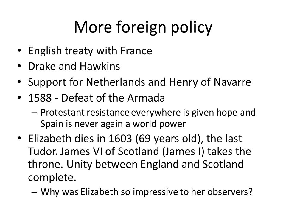 More foreign policy English treaty with France Drake and Hawkins
