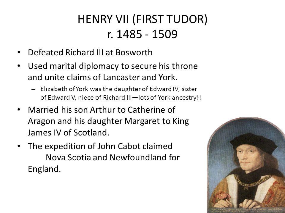 HENRY VII (FIRST TUDOR) r. 1485 - 1509