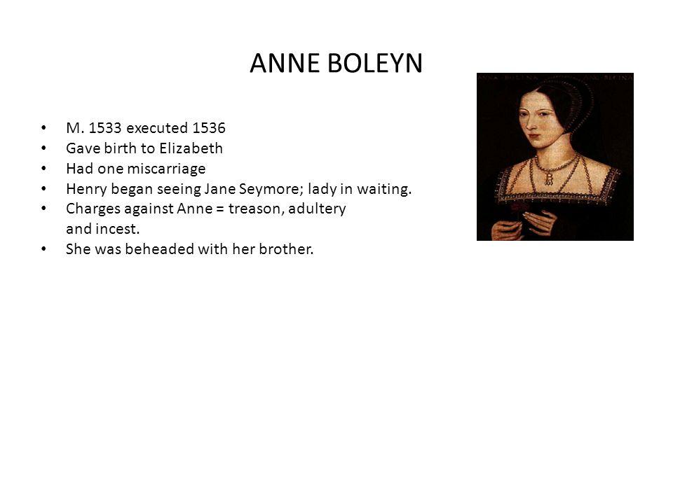 ANNE BOLEYN M. 1533 executed 1536 Gave birth to Elizabeth