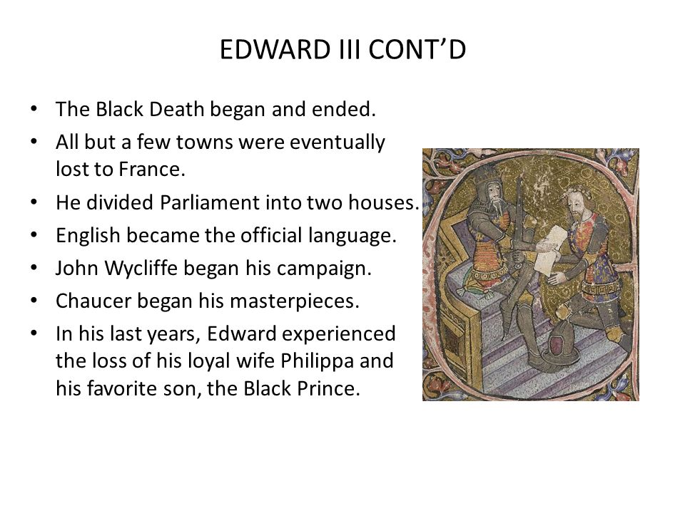 EDWARD III CONT'D The Black Death began and ended.