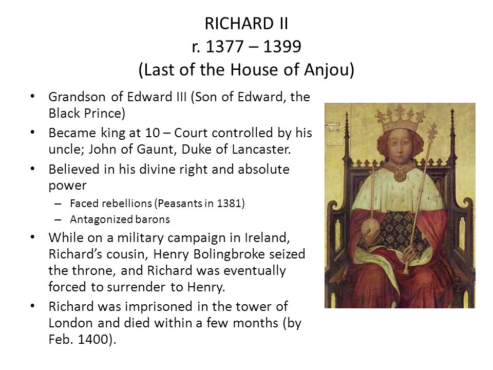 RICHARD II r. 1377 – 1399 (Last of the House of Anjou)