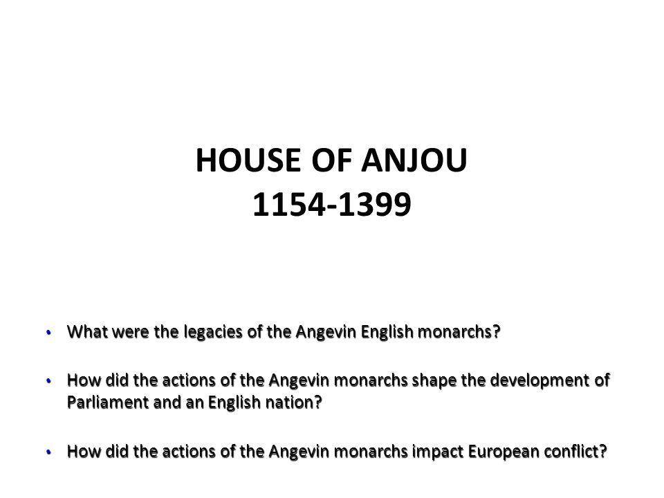 House of Anjou 1154-1399 What were the legacies of the Angevin English monarchs