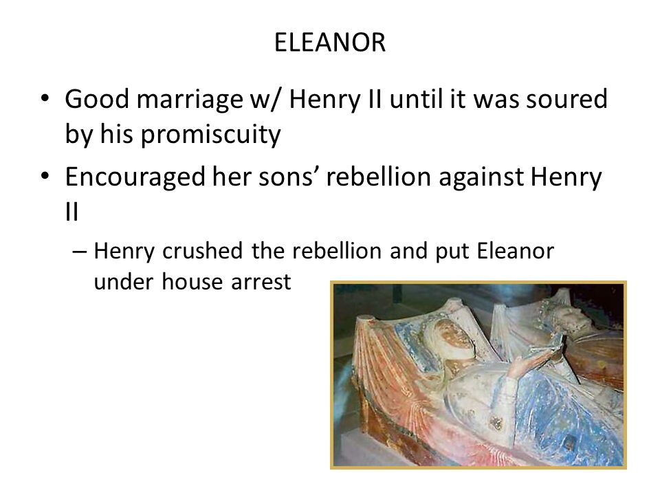 Good marriage w/ Henry II until it was soured by his promiscuity