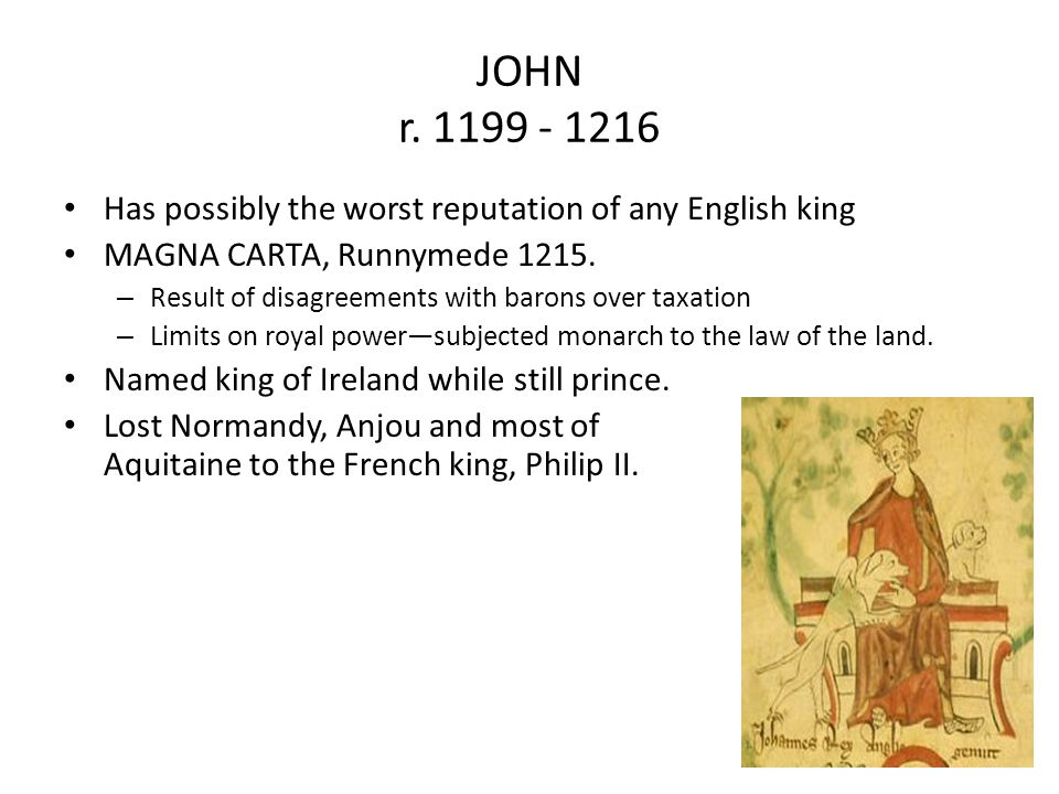JOHN r. 1199 - 1216 Has possibly the worst reputation of any English king. MAGNA CARTA, Runnymede 1215.