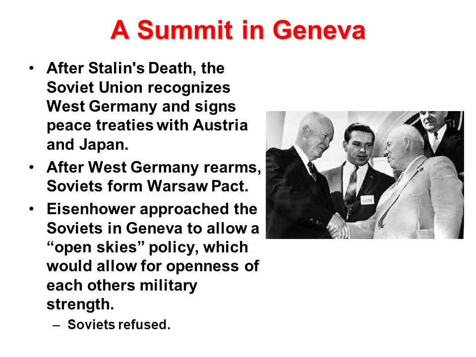 A Summit in Geneva After Stalin s Death, the Soviet Union recognizes West Germany and signs peace treaties with Austria and Japan.
