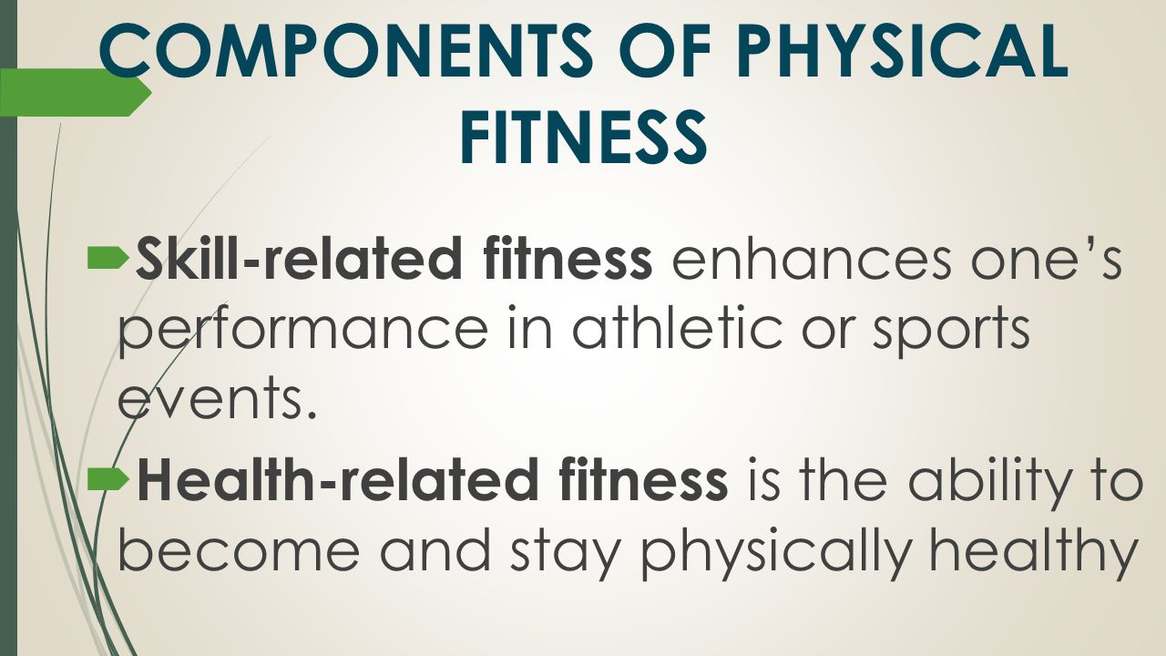 11 components of physical fitness What are the 9 components of physical fitness health related fitness comprises those components of fitness that exhibit a relationship 11 answers.