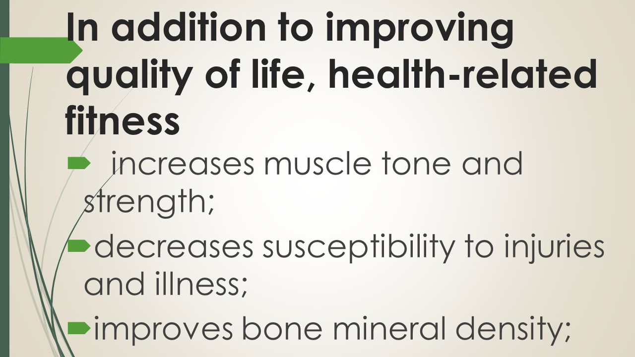 In addition to improving quality of life, health-related fitness