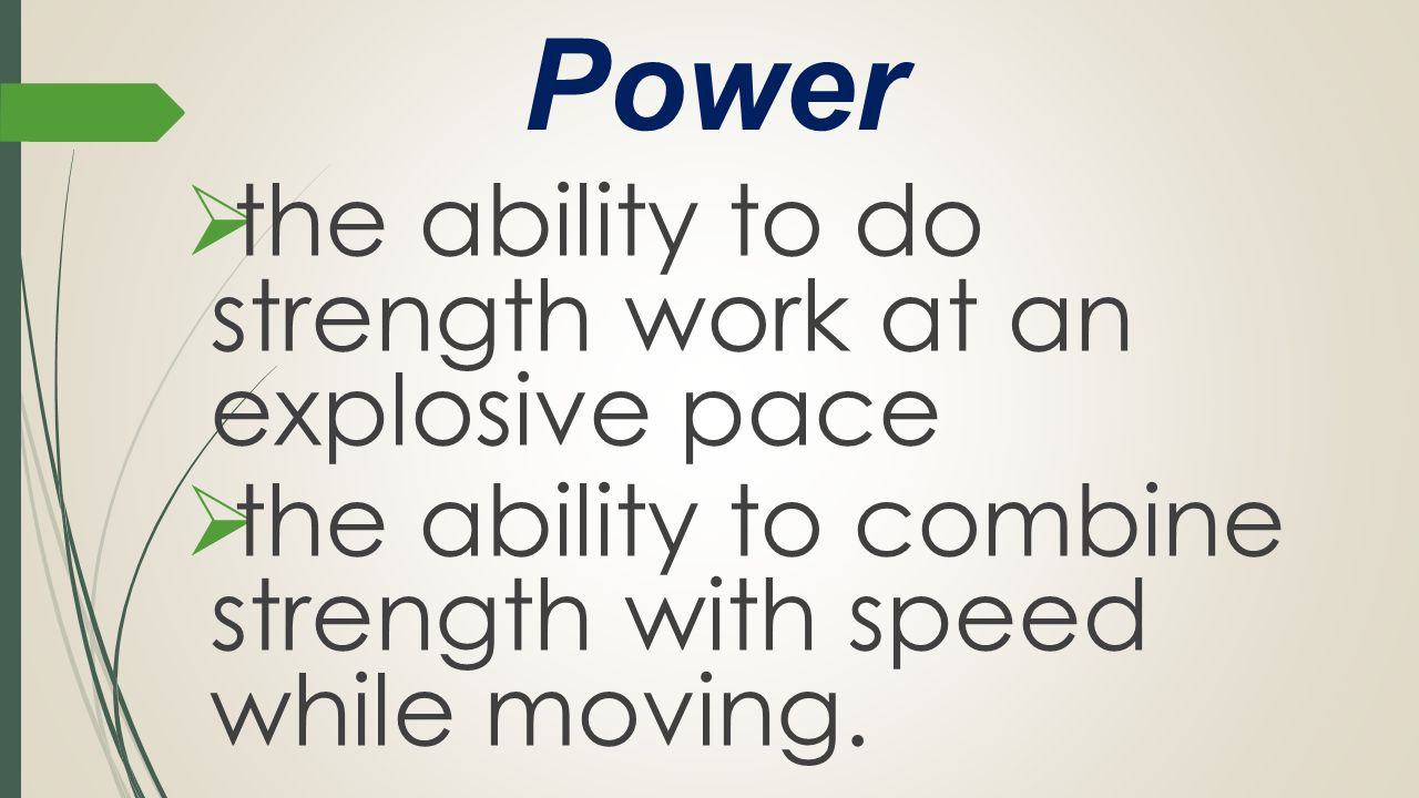 Power the ability to do strength work at an explosive pace