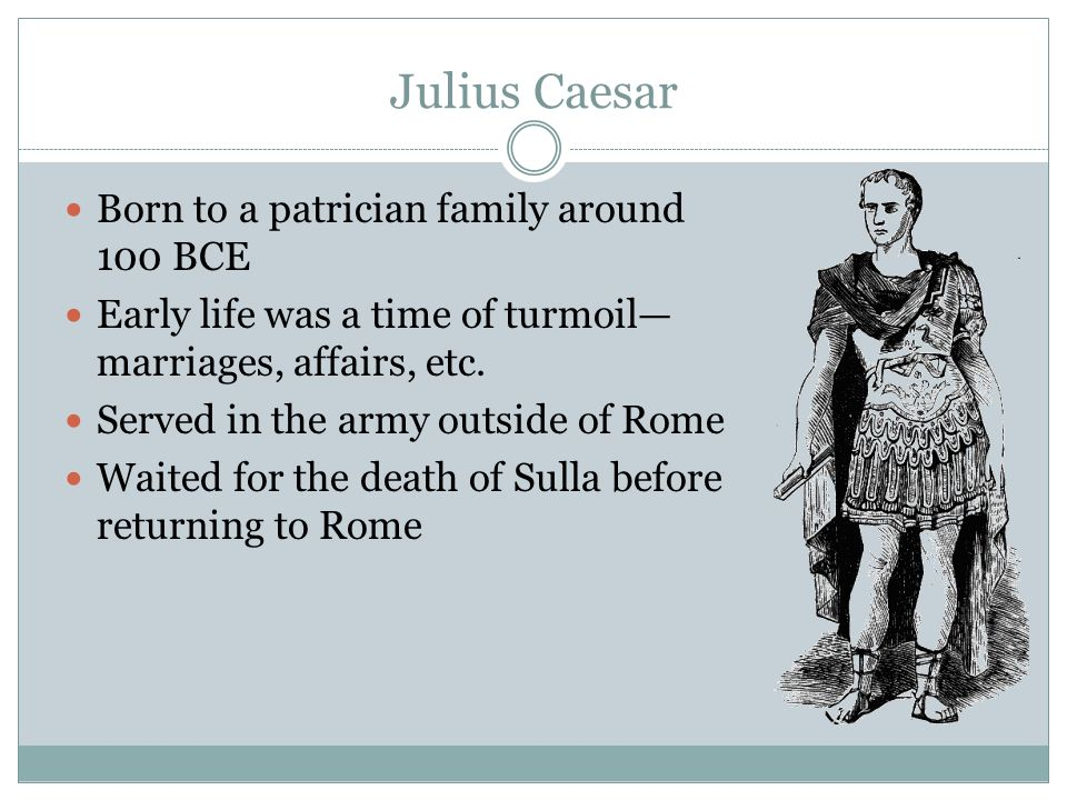 a biography of julius caesar born in rome Augustus was born as gaius julius caesar octavianus on september 23, 63 bc in rome, to atia (his mother) and octavius (his father) atia was julius caesar's niece, making octavianus (thereafter octavian) the heir of julius caesar, the imperator of rome at that time.