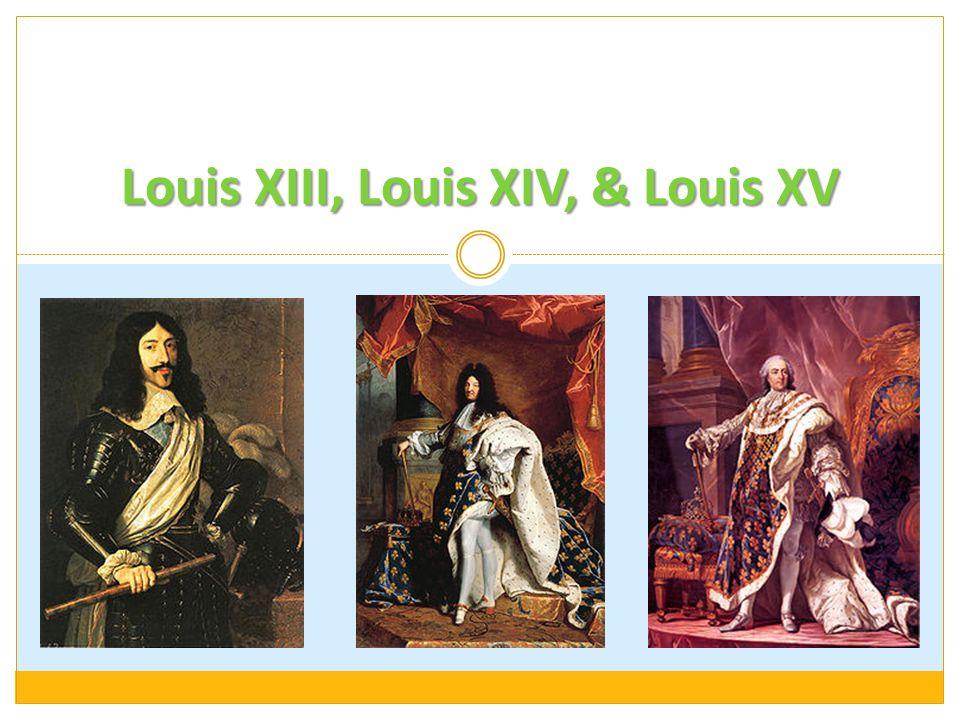 Louis XIII, Louis XIV, & Louis XV