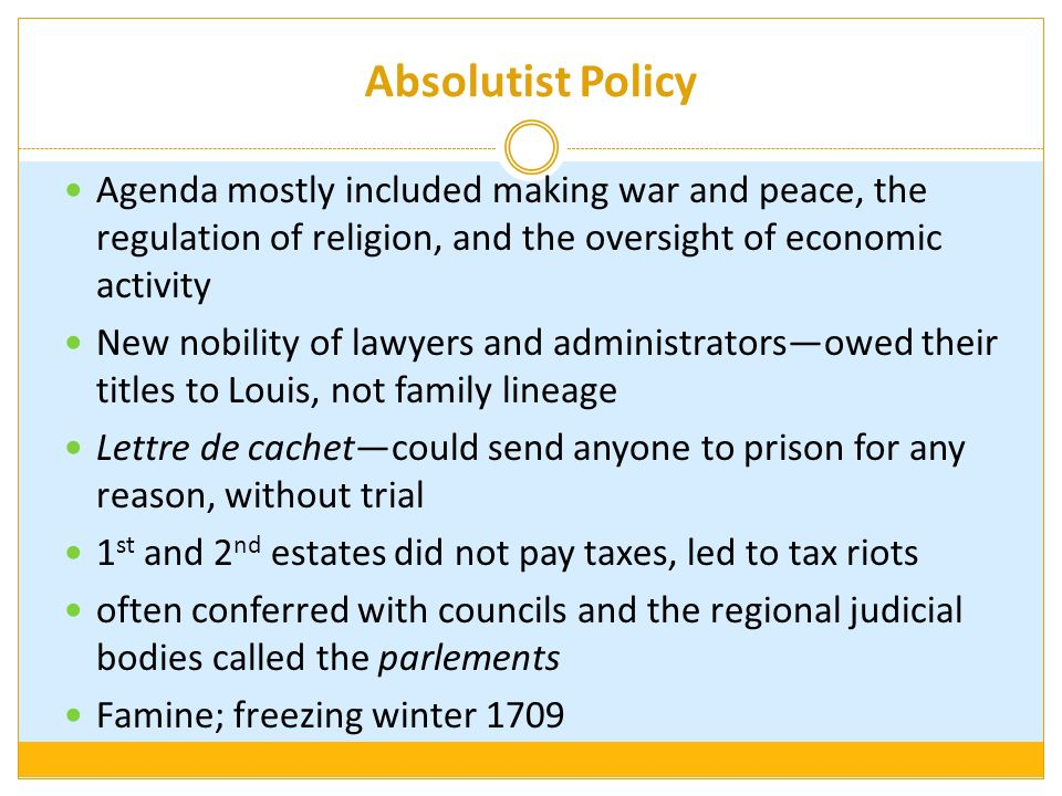 Absolutist PolicyAgenda mostly included making war and peace, the regulation of religion, and the oversight of economic activity.