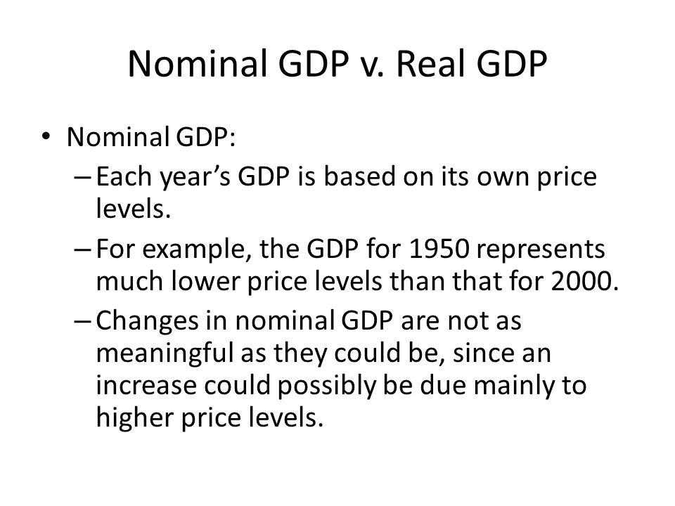 Nominal GDP v. Real GDP Nominal GDP: