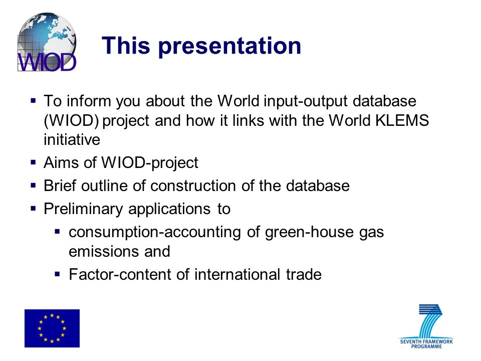 This presentation To inform you about the World input-output database (WIOD) project and how it links with the World KLEMS initiative.
