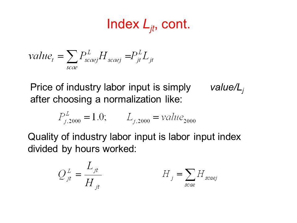 Index Ljt, cont. Price of industry labor input is simply value/Lj