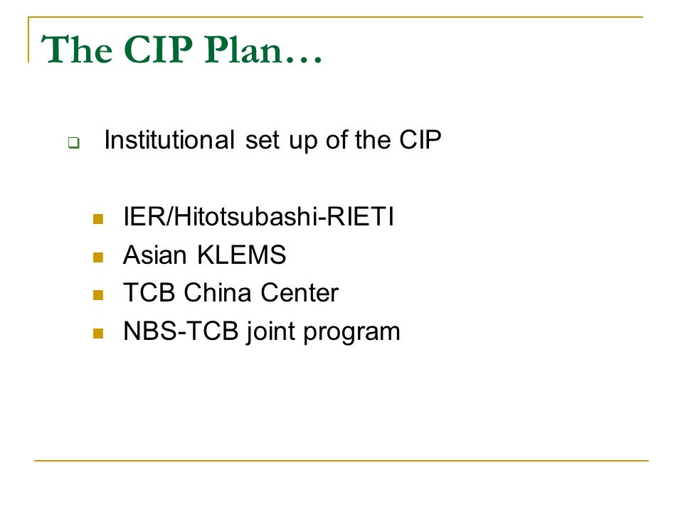 The CIP Plan… Institutional set up of the CIP IER/Hitotsubashi-RIETI