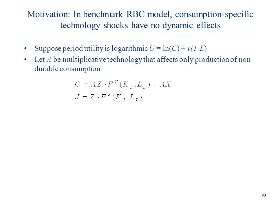 Motivation: In benchmark RBC model, consumption-specific technology shocks have no dynamic effects