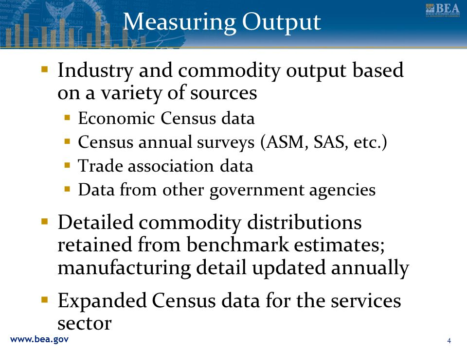 Measuring Output Industry and commodity output based on a variety of sources. Economic Census data.