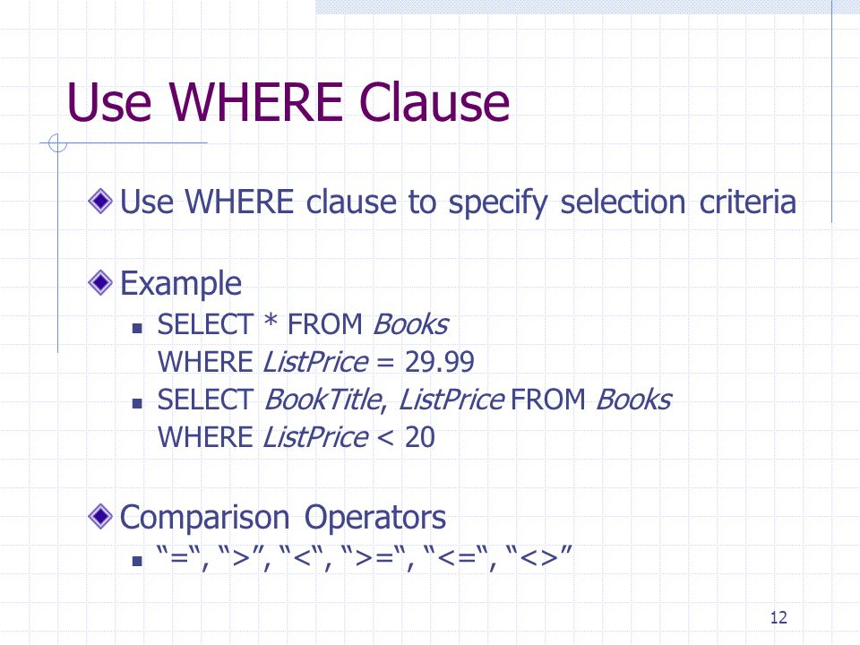 Use WHERE Clause Use WHERE clause to specify selection criteria
