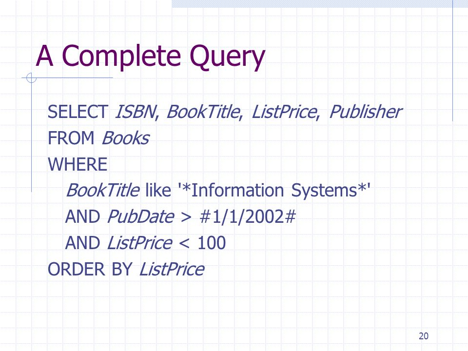A Complete Query SELECT ISBN, BookTitle, ListPrice, Publisher