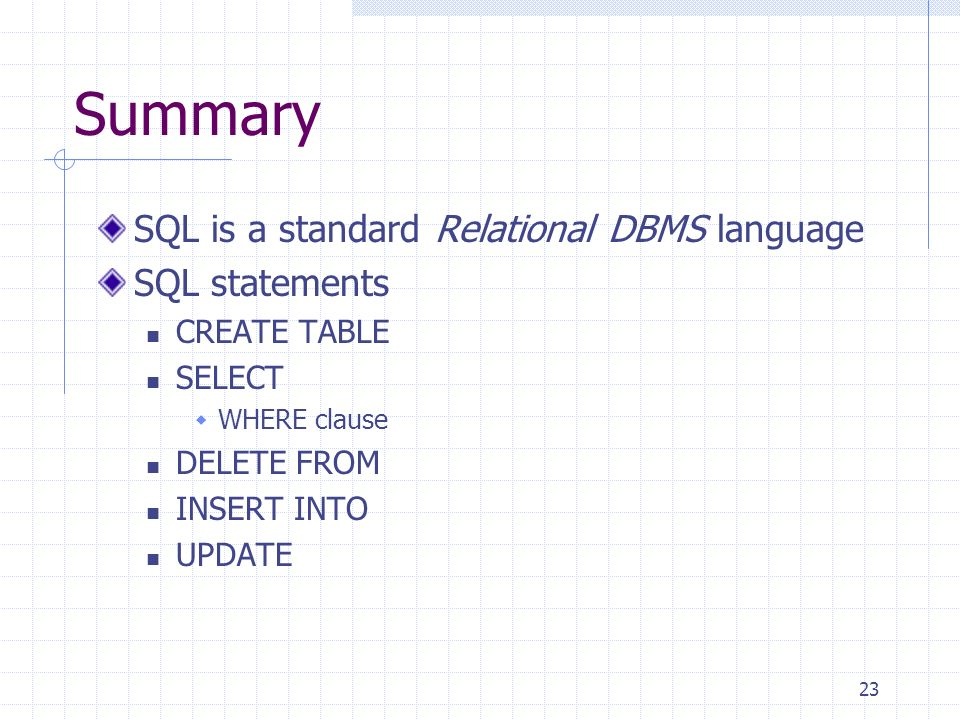 Summary SQL is a standard Relational DBMS language SQL statements