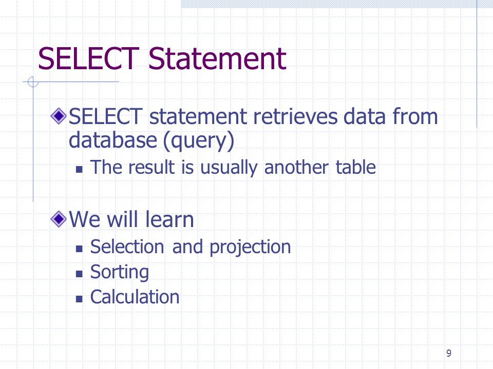 SELECT Statement SELECT statement retrieves data from database (query)