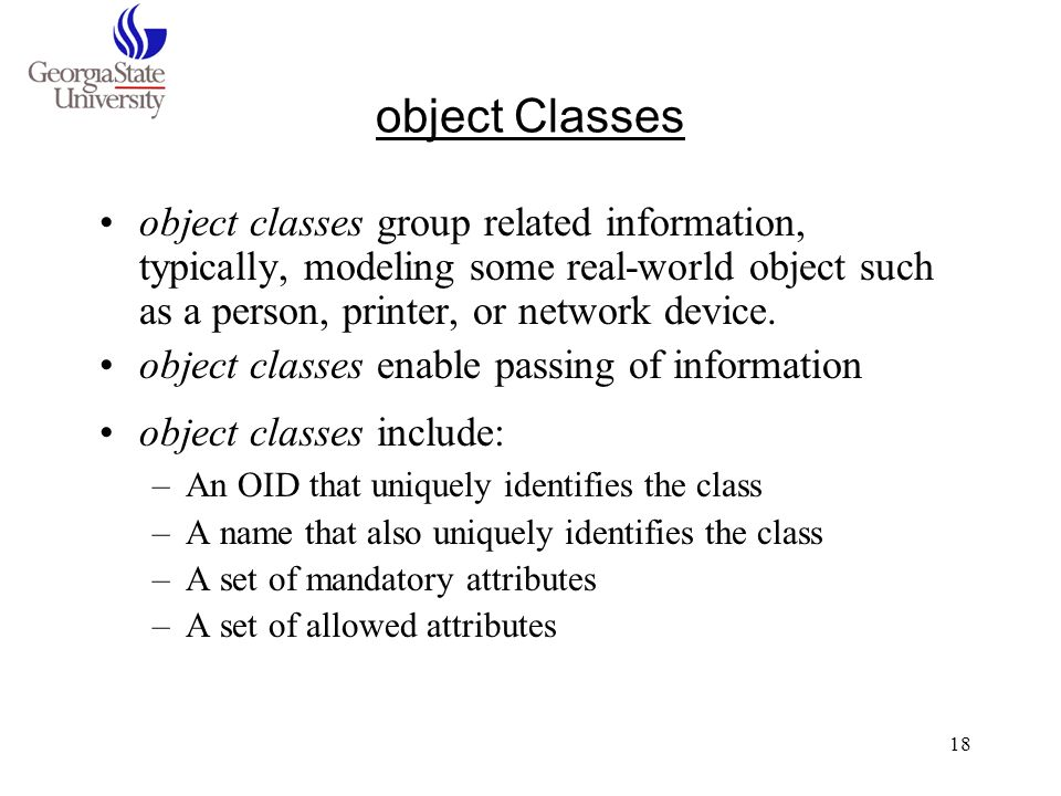 object Classes object classes group related information, typically, modeling some real-world object such as a person, printer, or network device.