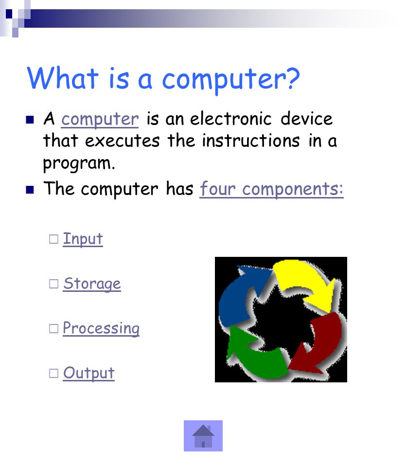 What is a computer A computer is an electronic device that executes the instructions in a program.