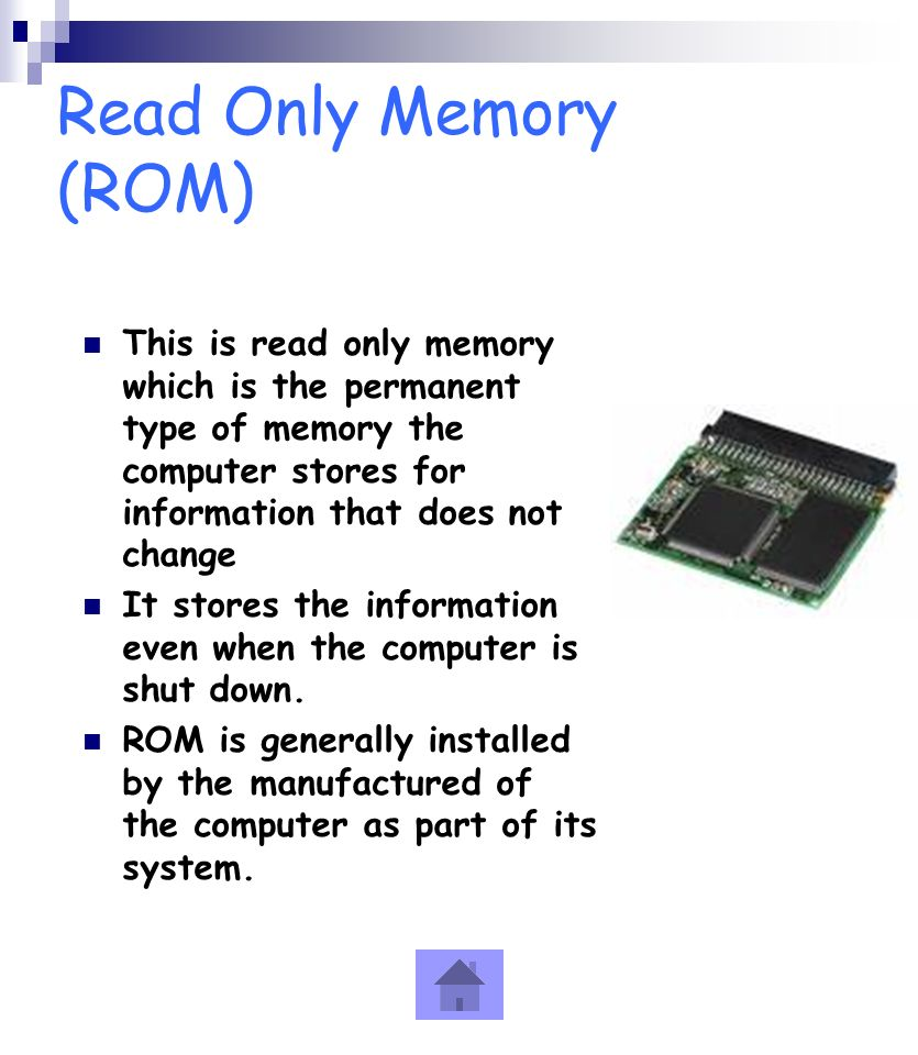 Read Only Memory (ROM) This is read only memory which is the permanent type of memory the computer stores for information that does not change.