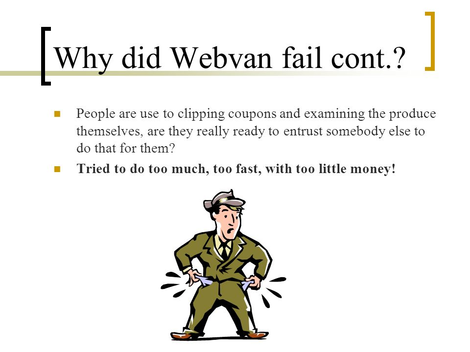 Why did Webvan fail cont.