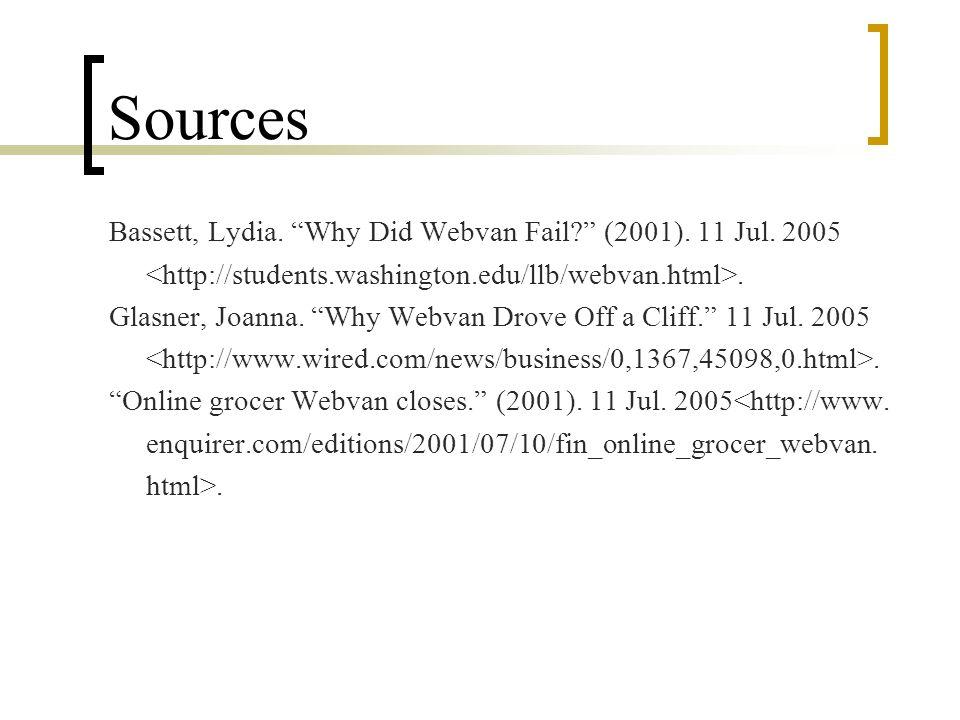 Sources Bassett, Lydia. Why Did Webvan Fail (2001). 11 Jul. 2005