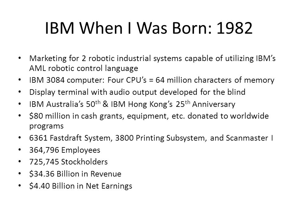 IBM When I Was Born: 1982 Marketing for 2 robotic industrial systems capable of utilizing IBM's AML robotic control language.
