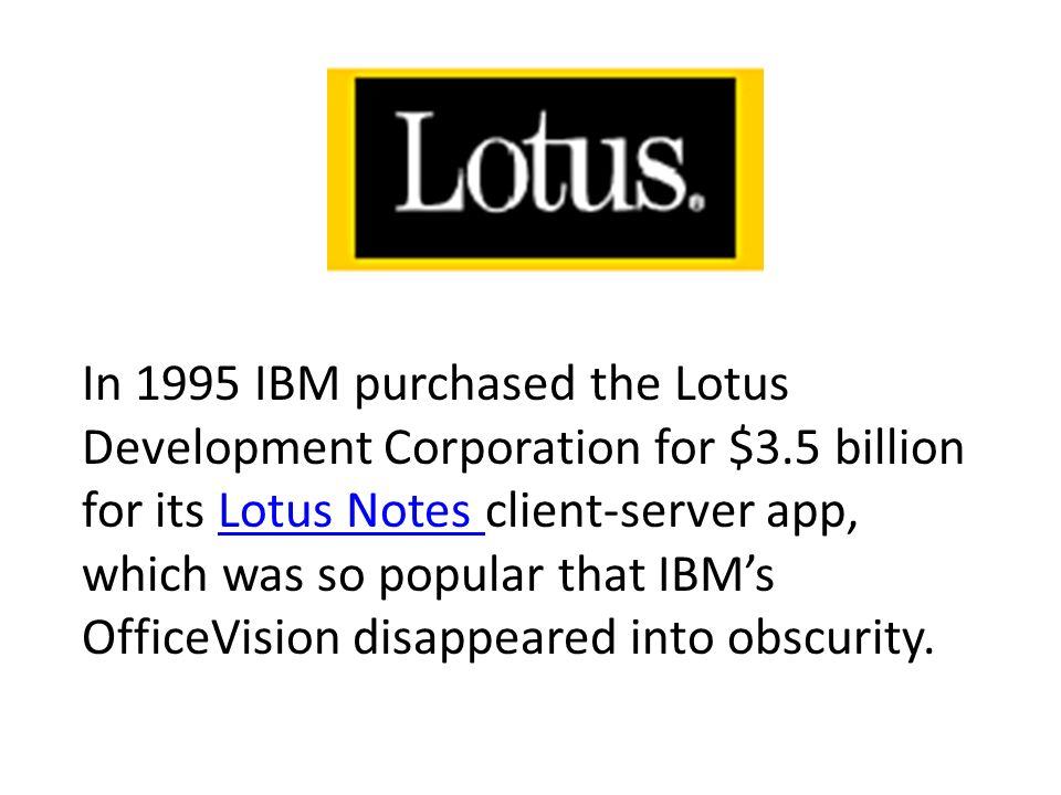 In 1995 IBM purchased the Lotus Development Corporation for $3