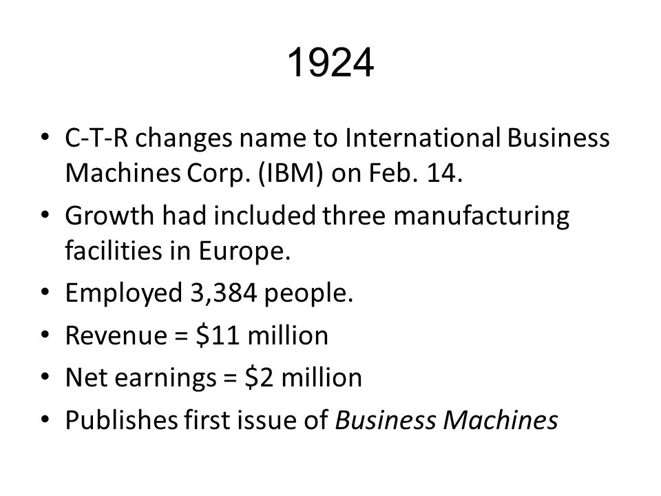 1924 C-T-R changes name to International Business Machines Corp. (IBM) on Feb. 14. Growth had included three manufacturing facilities in Europe.