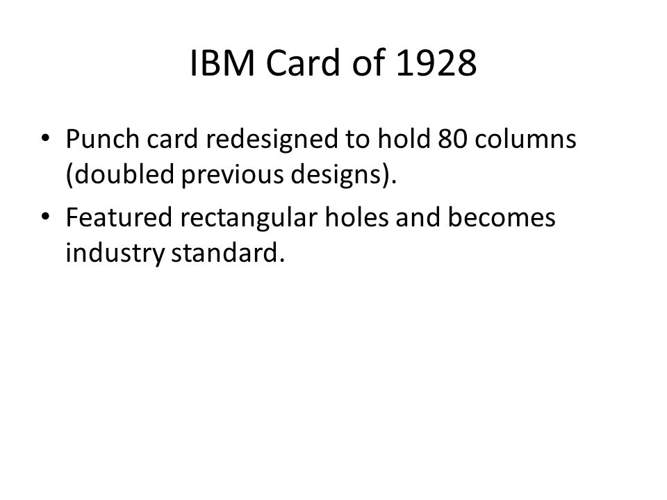 IBM Card of 1928 Punch card redesigned to hold 80 columns (doubled previous designs).